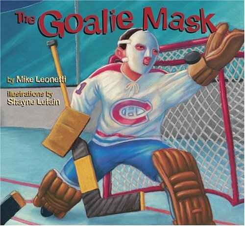 The Goalie Mask by Mike Leonetti