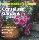 Container Gardens: Everything You Need to Know to Plan, Plant, and Care for a Beautiful, Low-Maintenance Garden