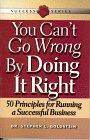 You Can't Go Wrong by Doing It Right: 50 Principles for Running a Successful Business