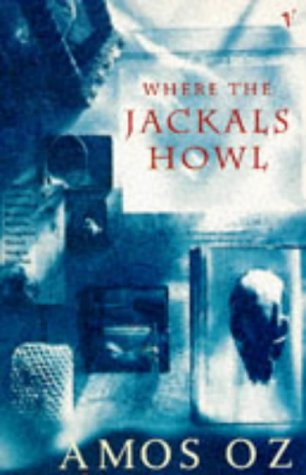 Where The Jackals Howl by Amos Oz
