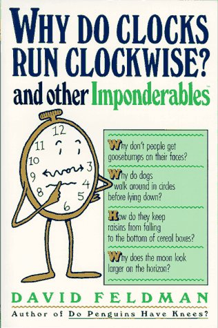 Why Do Clocks Run Clockwise? and Other Imponderables by David Feldman
