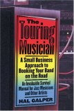 The Touring Musician: A Small-Business Approach to Booking Your Band on the Road