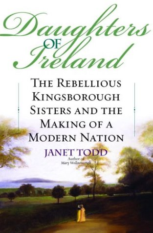 Daughters of Ireland: the Rebellious Kingsborough Sisters and the Making of a Modern Nation