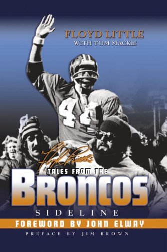 Floyd Little's Tales from the Broncos Sideline by Floyd Little