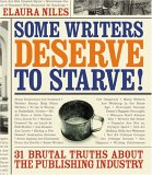 Some Writers Deserve To Starve: 31 Brutal Truths About The Publishing Industry