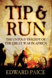 Tip and Run: The Untold Tragedy of the Great War in Africa