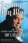 Saving Big Blue: Leadership Lessons and Turnaround Tactics of IBM's Lou Gerstner