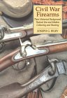 Civil War Firearms: Their Historical Background, Tactical Use and Modern Collecting and Shooting