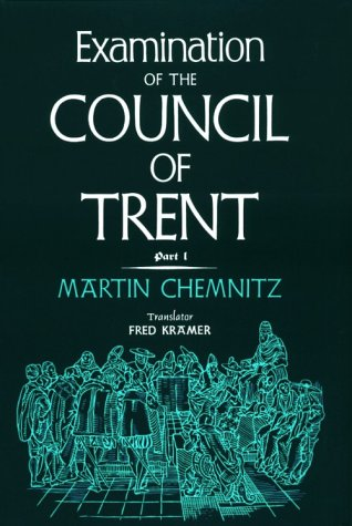 Examination Of The Council Of Trent, Part 1