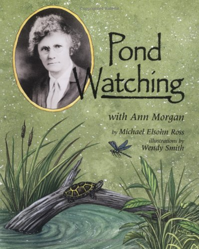 Pond Watching With Ann Morgan (Naturalist's Apprentice Biographies)