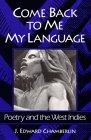 COME BACK TO ME MY LANGUAGE: Poetry and the West Indies