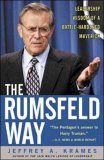 The Rumsfeld Way: The Leadership Wisdom of a Battle-Hardened Maverick