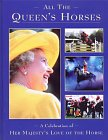 All the Queen's Horses: A Celebration of Her Majesty's Love of the Horse