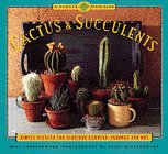 Cactus and Succulents: Simple Secrets for Glorious Gardens -- Indoors and Out