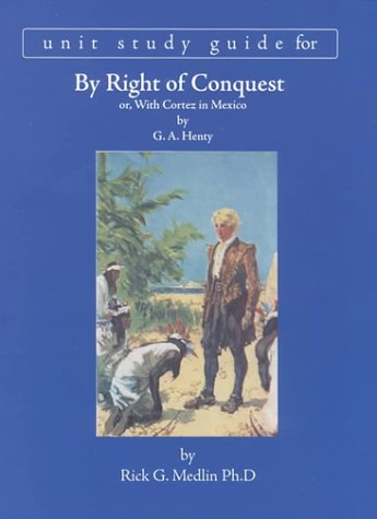 Unit Study Guide for By Right of Conquest by Rick G. Medlin