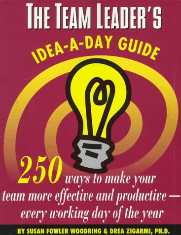 The Team Leaders Idea-A-Day Guide: 250 Ways to Make Your Team More Effective and Productive -- Every Working Day of the Year