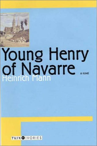 Young Henry of Navarre by Heinrich Mann