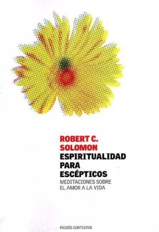 Espiritualidad Para Escepticos/ Spirituality for the Skeptic: Meditaciones Sobre El Amor a La Vida / the Thoughtful Love of Life (Paidos Contextos)