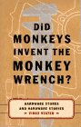 Did Monkeys Invent the Monkey Wrench?: Hardware Stores and Hardware Stories