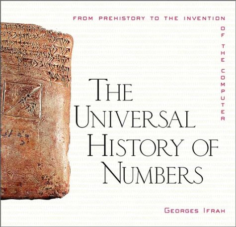 The Universal History of Numbers: From Prehistory to the Invention of the Computer