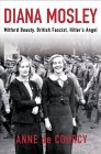 Diana Mosley: Mitford Beauty, British Fascist, Hitler's Angel
