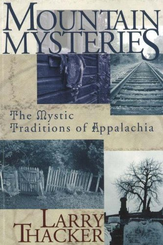 Mountain Mysteries: Investigating the Mystic Traditions of Appalachia