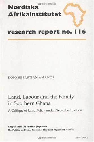 Land, Labour and the Family in Southern Ghana by Kojo Sebastien Amanor