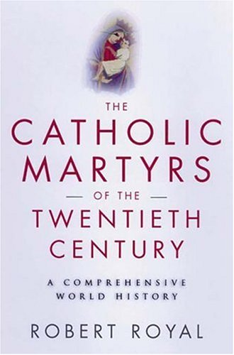 The Catholic Martyrs Of The Twentieth Century by Robert Royal
