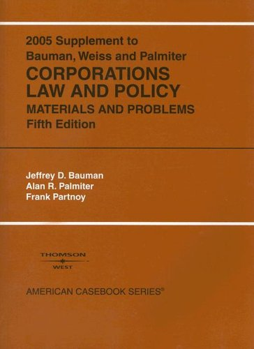 2005 Supplement To Corporations Law And Policy, Materials And Problems / Jeffrey D. Bauman, Alan R. Palmiter, Frank Partnoy