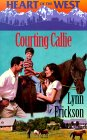 Courting Callie (Heart Of The West) (Heart of the West)