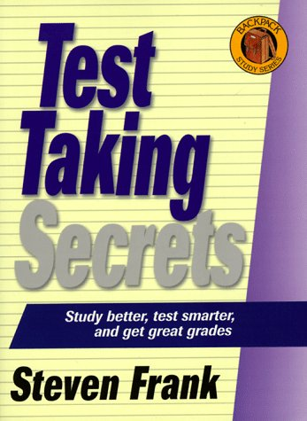 Test Taking Secrets: Study Better, Test Smarter, and Get Great Grades (The Backpack Study Series)
