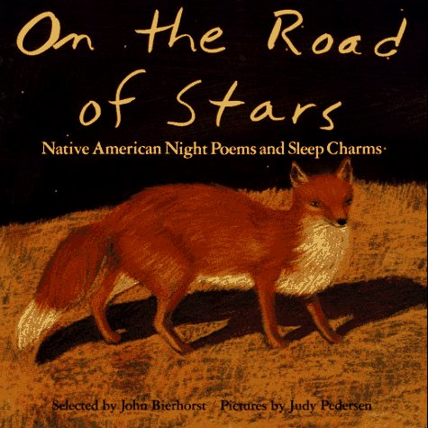 On the Road of Stars: Native American Night Poems and Sleep Charms