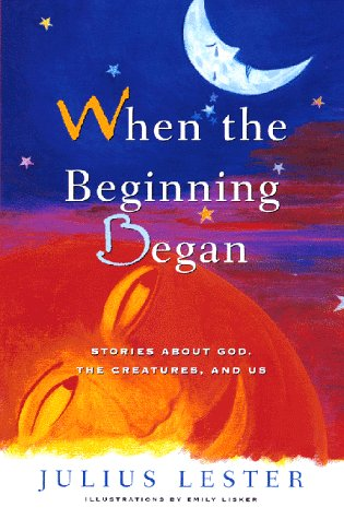 When the Beginning Began: Stories about God, the Creatures, and Us