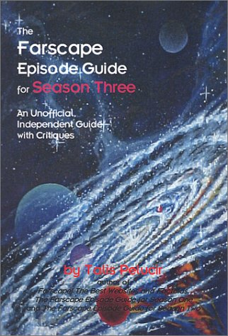 The Farscape Episode Guide For Season Three: An Unofficial, Independent Guide With Critiques