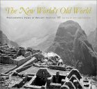 The New World's Old World: Photographic Views of Ancient America