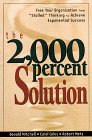 "The 2000 Percent Solution: Free Your Organization from ""Stalled"" Thinking to Achieve Exponential Success"
