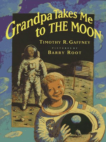 Free online download Grandpa Takes Me to the Moon MOBI by Timothy R. Gaffney, Barry Root