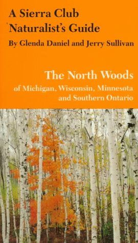 A Sierra Club Naturalist's Guide to the North Woods of Michig... by Glenda Daniel