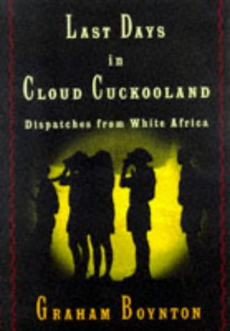 Last Days in Cloud Cuckooland: Dispatches from White Africa