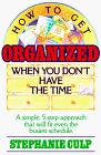 How to Get Organized When You Don't Have the Time by Stephanie Culp
