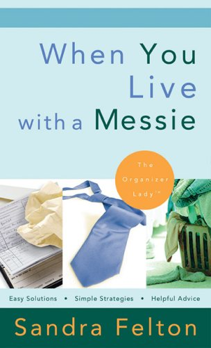 When You Live with a Messie by Sandra Felton