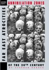Annihilation Zones: Far East Atrocities of the 20th Century