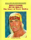 Hollywood Hulk Hogan: The Story of Terry Bollea : A Real-Life Reader Biography