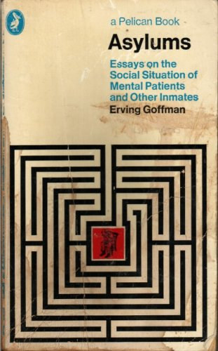 Asylums : Essays on the social situation of mental patients and other inmates.