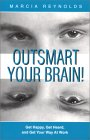 Outsmart Your Brain! Get Happy, Get Heard, and Get Your Way at Work