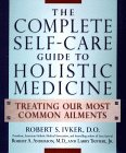 The Complete Self-Care Guide to Holistic Medicine: Treating Our Most Common Ailments