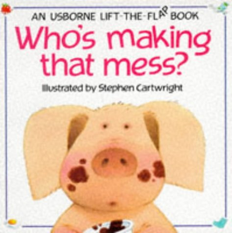 Download free Who's Making That Mess? (Usborne Lift The Flap Book) PDF by Philip Hawthorn, Jenny Tyler, Stephen Cartwright, Jenny Tyler Stephen