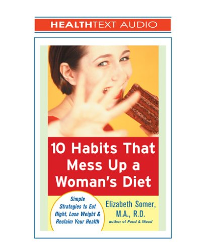 10 Habits That Mess Up a Woman's Diet by Elizabeth Somer