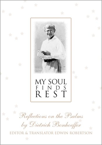 My Soul Finds Rest by Dietrich Bonhoeffer