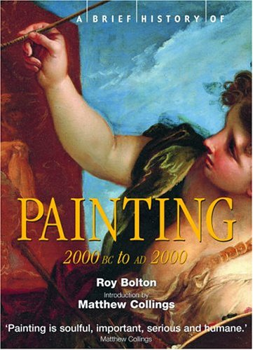 A Brief History of Painting: 2000 BC to AD 2000 (Brief History)